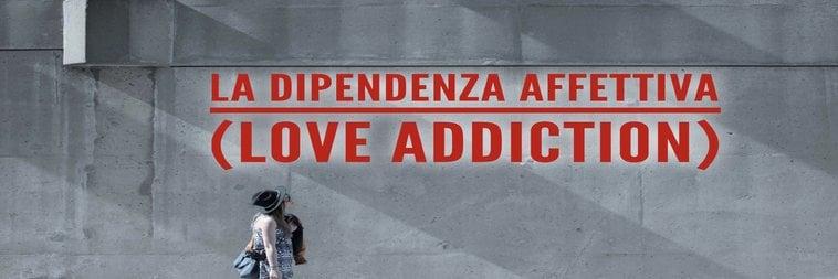 dipendenza affettiva love addiction cosa è come guarire