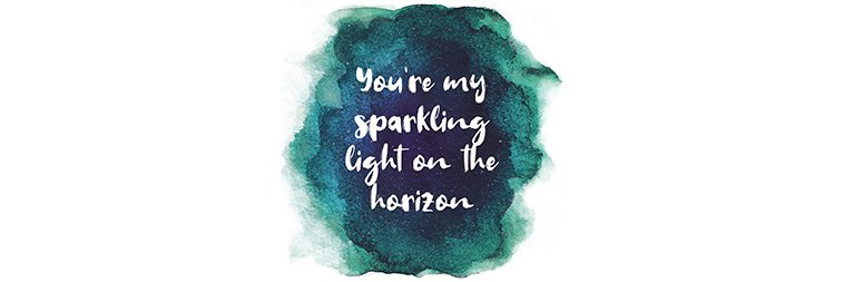 You're my sparkling light on the horizon - inspirational quote